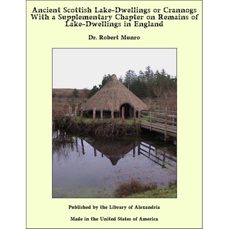 Ancient Scottish Lake-Dwellings or Crannogs With a Supplementary Chapter on Remains of Lake-Dwellings in England - (The Remains Of The Day Chapter Summary)