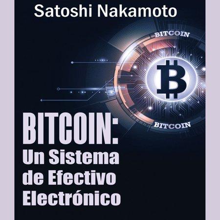 Bitcoin: Un Sistema de Efectivo Electrónico Usuario-a-Usuario -
