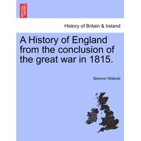 A History of England from the Conclusion of the Great War in 1815.