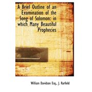 A Brief Outline of an Examination of the Song of Solomon : In Which Many Beautiful Prophecies