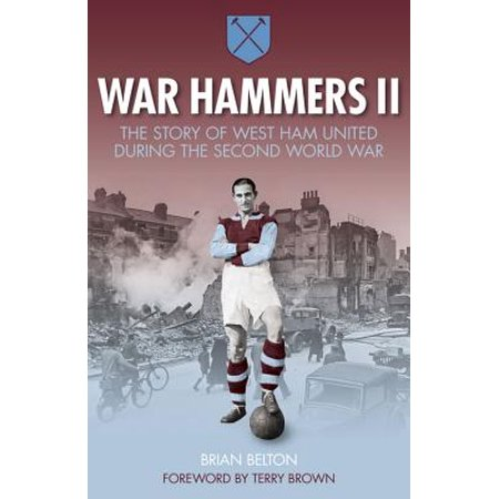 War Hammers II : The story of West Ham United during the Second World (West Ham Players In 1966 World Cup)