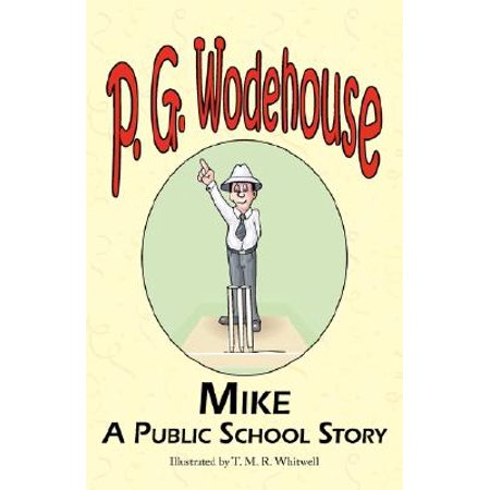 Mike : A Public School Story - From the Manor Wodehouse Collection, a Selection from the Early Works of P. G.