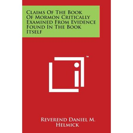 Helmick Collection - Claims of the Book of Mormon Critically Examined from Evidence Found in the Book Itself