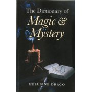 The Dictionary of Magic and Mystery : The Definitive Guide to the Mysterious, the Magical and the Supernatural