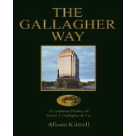The Gallagher Way  A Corporate History Of Arthur J  Gallagher   Co
