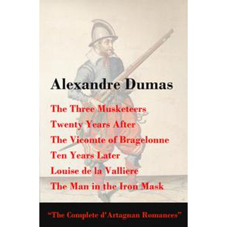 - The Three Musketeers + Twenty Years After + The Vicomte of Bragelonne + Ten Years Later + Louise de la Valliere + The Man in the Iron Mask (The Complete d'Artagnan Romances) - eBook
