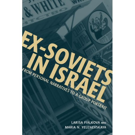 Ex-Soviets in Israel: From Personal Narratives to a Group Portrait - -