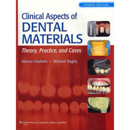 Clinical Aspects of Dental Materials: Theory, Practice, and Cases by