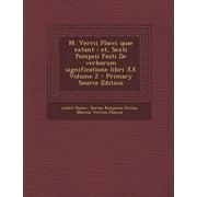 M. Verrii Flacci Quae Extant : Et, Sexti Pompeii Festi de Verborum Significatione Libri XX Volume 2 (Primary Source)