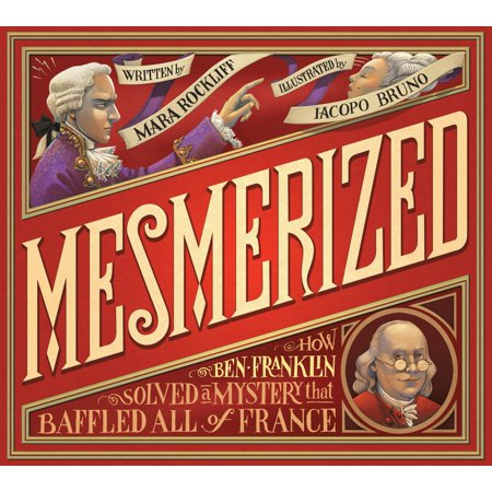 Mesmerized : How Ben Franklin Solved a Mystery that Baffled All of France - Ben Franklin Kids