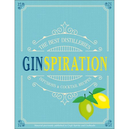 Ginspiration : The Best Distilleries, Infusions, and