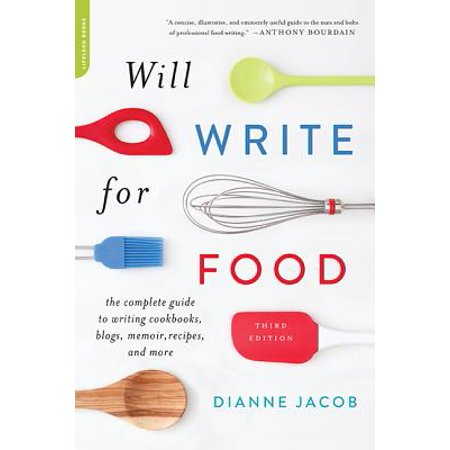 Will Write for Food : The Complete Guide to Writing Cookbooks, Blogs, Memoir, Recipes, and