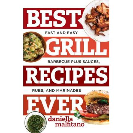 Best Grill Recipes Ever: Fast and Easy Barbecue Plus Sauces, Rubs, and Marinades (Best Ever) -