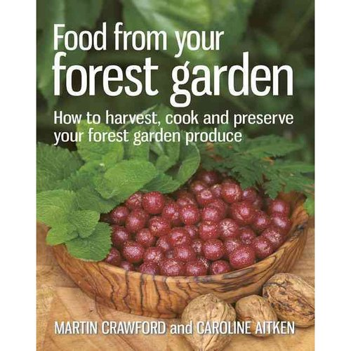Food from Your Forest Garden: How to Harvest, Cook and Preserve Your Forest Garden Produce