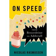 On Speed : From Benzedrine to Adderall