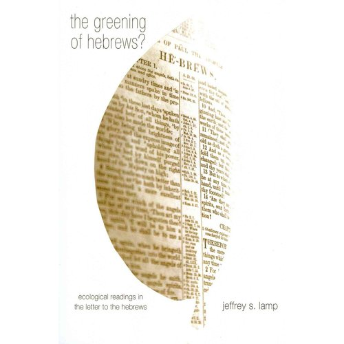 The Greening of Hebrews?: Ecological Readings in the Letter to the Hebrews