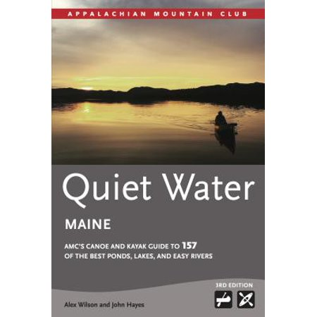 Quiet Water Maine : AMC's Canoe and Kayak Guide to 157 of the Best Ponds, Lakes, and Easy