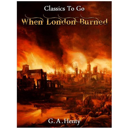 When London Burned - a Story of Restoration Times and the Great Fire - (The Great Fire Of London 1666 Story)