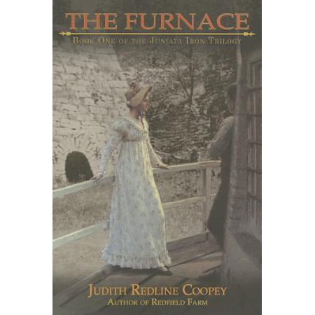 The Furnace Volume One of the Juniata Iron Trilogy