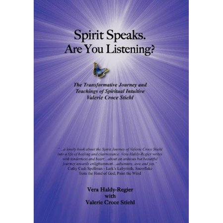 Spirit Speaks Are You Listening   The Transformative Journey   Teachings Of Spiritual Intuitive Valerie Croce Stiehl
