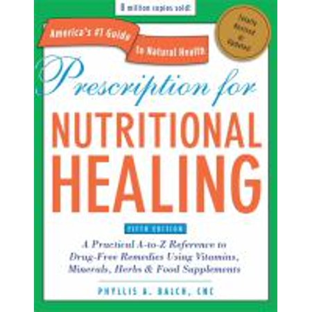 Prescription for nutritional healing: a practical a-to-z reference.