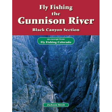Fly Fishing the Gunnison River, Black Canyon Section - (Fishing The Black Canyon Of The Gunnison)