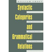 Syntactic Categories and Grammatical Relations : The Cognitive Organization of Information