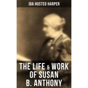 The Life & Work of Susan B. Anthony - eBook