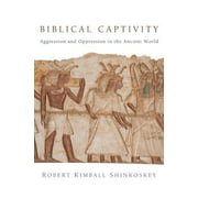 Biblical Captivity: Aggression and Oppression in the Ancient World