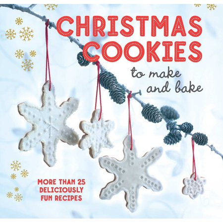 Baked Cookie Recipes (Christmas Cookies to Make and Bake : More than 25 deliciously fun)