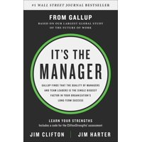 It's the Manager : Gallup Finds the Quality of Managers and Team Leaders Is the Single Biggest Factor in Your Organization's Long-Term Success (Hardcover)
