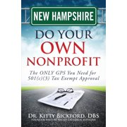 New Hampshire Do Your Own Nonprofit : The Only GPS You Need for 501c3 Tax Exempt Approval