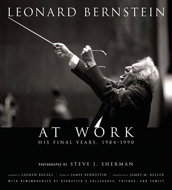 Leonard Bernstein at Work : His Final Years, 1984-1990