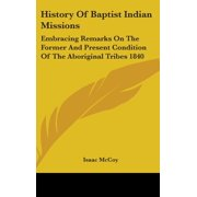 History of Baptist Indian Missions : Embracing Remarks on the Former and Present Condition of the Aboriginal Tribes 1840