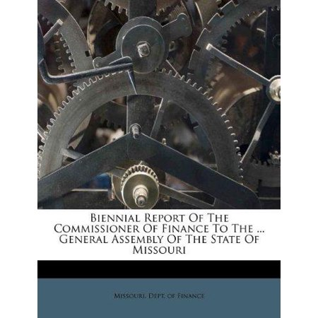 Biennial Report Of The Commissioner Of Finance To The     General Assembly Of The State Of Missouri