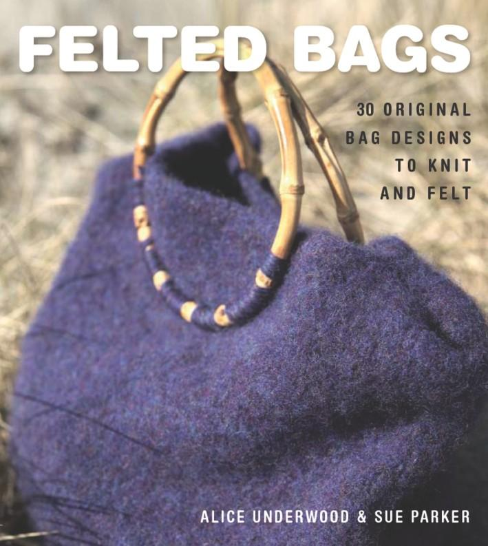 Felted Bags : 30 Original Bag Designs to Knit and Felt