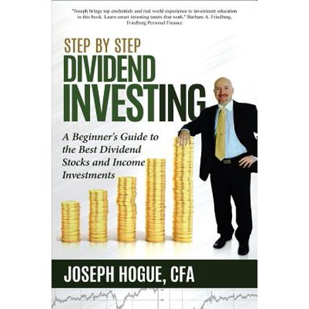 Step By Step Dividend Investing  A Beginners Guide To The Best Dividend Stocks And Income Investments