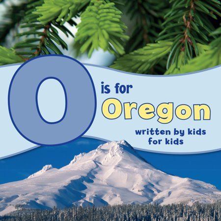 See-My-State Alphabet Book: O Is for Oregon: Written by Kids for Kids - O Children