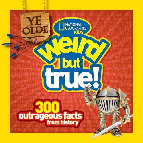 Ye Olde Weird but True!: 300 Outrageous Facts from History