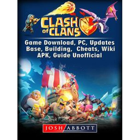 Clash of Clans Game Download, PC, Updates, Base, Building, Cheats, Wiki, APK, Guide Unofficial - eBook