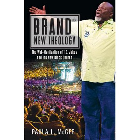 Brand New Theology : The Wal-Martization of T.D. Jakes and the New Black