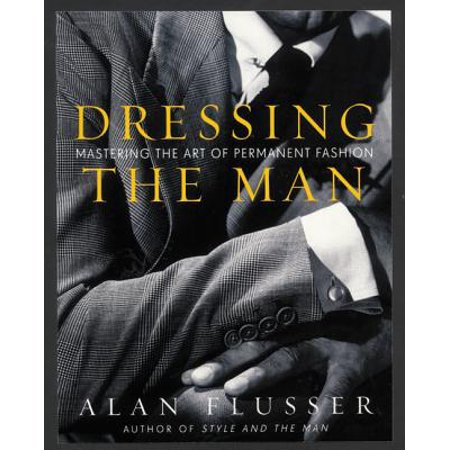 Dressing the Man : Mastering the Art of Permanent Fashion - Dressing Like The 80s