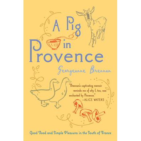 A Pig in Provence : Good Food and Simple Pleasures in the South of (Best Of Provence France)
