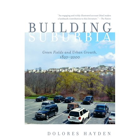 Building Suburbia : Green Fields and Urban Growth, 1820-2000