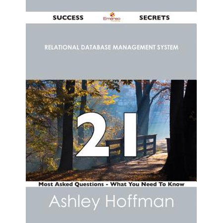 relational database management system 21 Success Secrets - 21 Most Asked Questions On relational database management system - What You Need To Know - (Best Relational Database Management System)