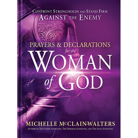 Prayers and Declarations for the Woman of God : Confront Strongholds and Stand Firm Against the Enemy