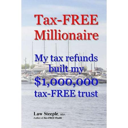 Tax Free Millionaire  My Tax Refunds Built A  1 000 000 Tax Free Trust