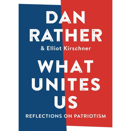 What Unites Us : Reflections on Patriotism With his famously plainspoken voice and a fundamental sense of hope, Dan Rather has written the book to inspire conversation and listening, and to remind us all how we are ultimately united. This book will be a must-read for everyone you know who is engaged in the urgent national conversation right now -- and interested in our place in history going forward.