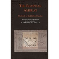 The Egyptian Amduat : The Book of the Hidden Chamber