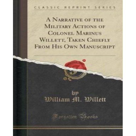 A Narrative Of The Military Actions Of Colonel Marinus Willett  Taken Chiefly From His Own Manuscript  Classic Reprint